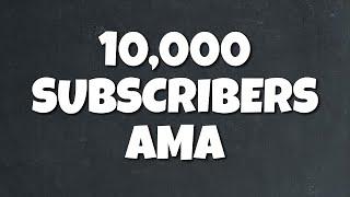 10,000 Subscribers AMA
