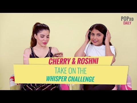 Cherry & Roshni Take On The Whisper Challenge - POPxo Daily
