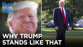 Trump's Totally Not Weird Way of Standing | The Daily Social Distancing Show