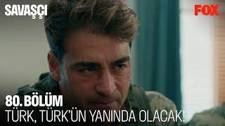 Türk, Türk'ün yanında olacak! Savaşçı 80. Bölüm