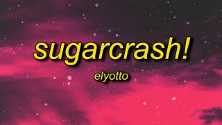 ElyOtto - SugarCrash! (Lyrics) | i'm on a sugar crash i ain't got no f'in cash