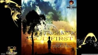 TruShatta- Put GOD First [Give Thanks] (Good Life Riddim) ||DanceHall 2016||