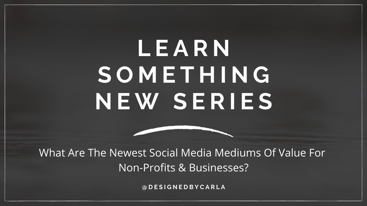 What are the newest social media mediums of value for non-profits and businesses?