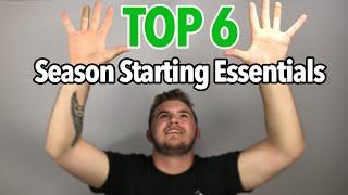 Top 6 Season Starting Essentials