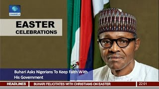 News@10: Buhari Asks Nigerians To Keep Faith With His Government 15/04/17 Pt 1