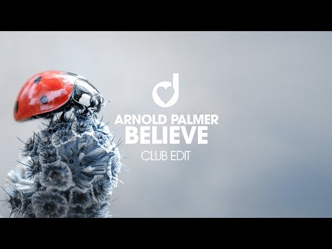 Arnold Palmer – Believe (Club Mix)