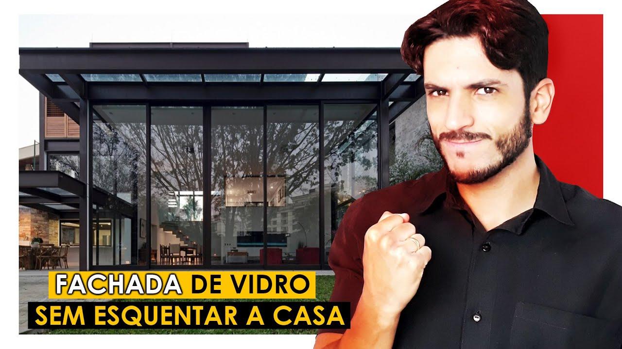 COMO TER UMA FACHADA DE VIDRO SEM ESQUENTAR A CASA