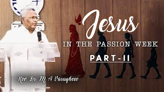 Jesus in the Passion Week Part-2 - Rev. Dr. M A Varughese
