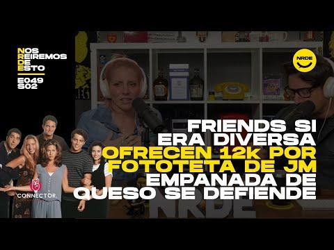 Friends SI era diversa, ofrecen 12K por fototeta de JM y empanada de queso se defiende!   #NRDE049
