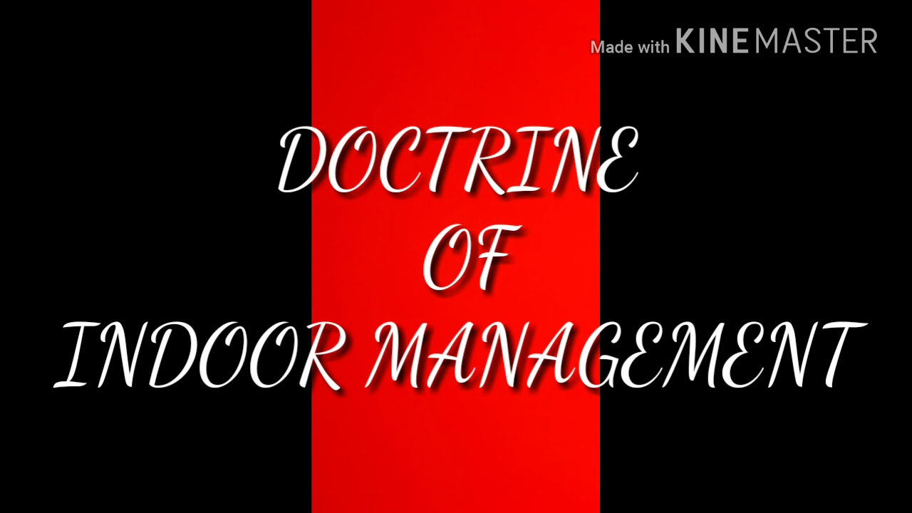 doctrine of indoor management A research paper on the doctrines of constructive notice and indoor management under corporate law and a comparison  or the doctrine of indoor management,.