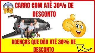 COMO COMPRAR CARRO COM ATÉ 30% DE DESCONTO / DOENÇAS QUE DÃO ATÉ 30% DE DESCONTO / DESPNET ISENÇÕES