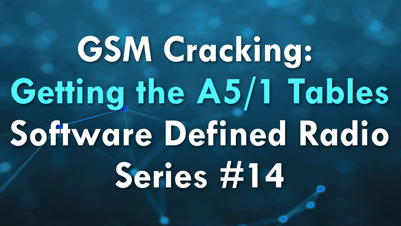 GSM Cracking: Getting the A5/1 Tables - Software Defined Radio Series #14