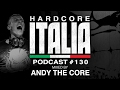 Download Hardcore Italia - Podcast #130 - Mixed by Andy The Core MP3 song and Music Video