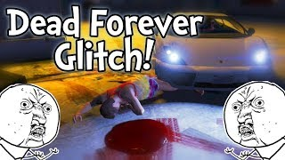 Dead Forever Glitch! - GTA 5 Online