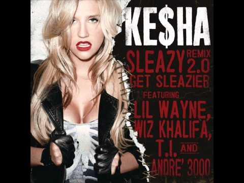 Ke$ha - Sleazy Remix 2.0 - Get Sleazier (feat. Lil Wayne, Wiz Khalifa, T.I. & André 3000)