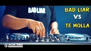 Download lagu TE MOLLA vs BAD LIAR Slow Remix DJ ACIK