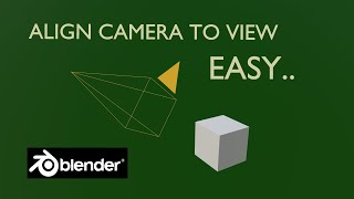How To ALIGN CAṀERA TO VIEW, Blender Tutorial