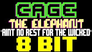 Ain't No Rest for the Wicked [8 Bit Tribute to Cage The Elephant] - 8 Bit Universe