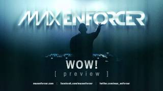 Max Enforcer - WOW! (Preview)