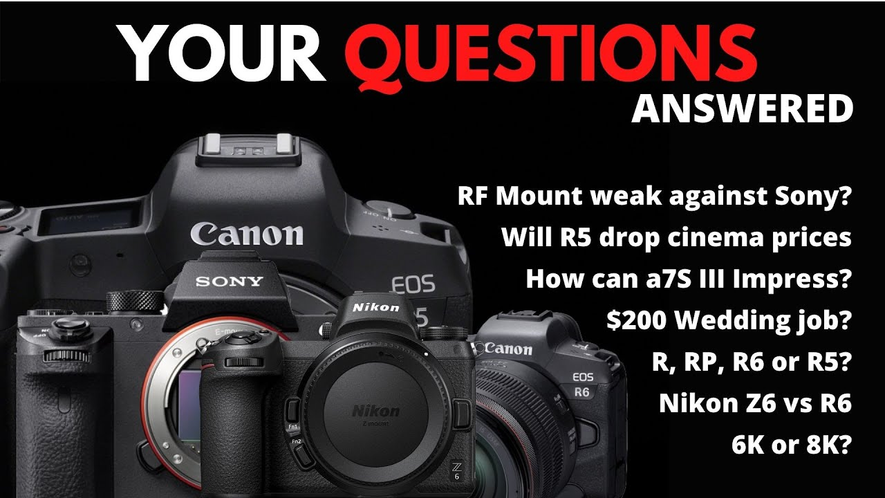 Your Questions:  RP, R, R6 or R5   Sigma RF lenses   Sony a7S Impress   $200 wedding job