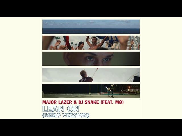 Major Lazer & DJ Snake - Lean On (feat. Mø) [Demo Version]