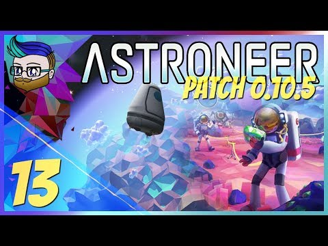 Back To Barren To Start A New Base | The Final Update Before 1.0 | Astroneer 0.10.5 #13