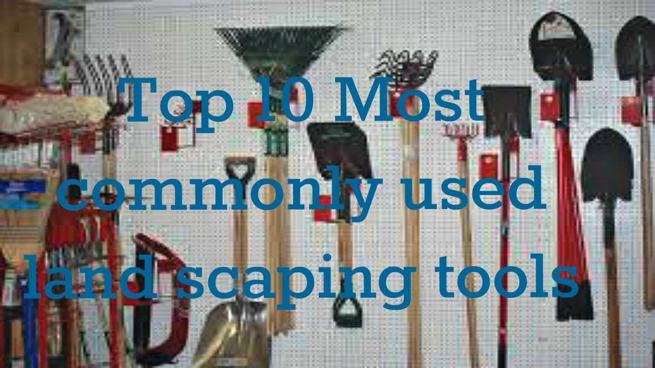 Top 10 Most Commonly Used Landscaping Tools
