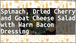 Recipe Spinach, Dried Cherry and Goat Cheese Salad with Warm Bacon Dressing
