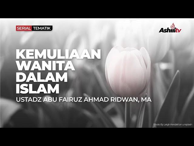 🔴 [LIVE] Kemuliaan Wanita Dalam Islam #13 - Ustadz Abu Fairuz Ahmad Ridwan, M.A. حفظه الله