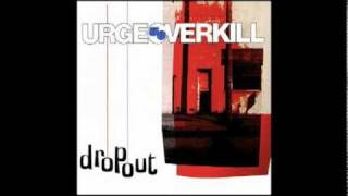 Urge Overkill - Dropout (Remix) - 1994 - Saturation
