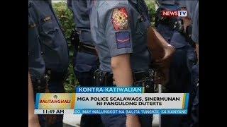 Mga police scalawags, sinermunan ni Pangulong Duterte