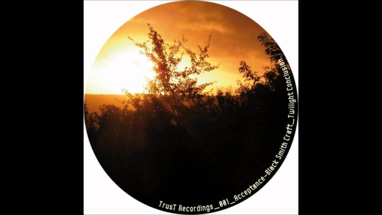 Trust Recordings 001 Acceptance - 19 Black Smith Craft - Twilight Conclusion