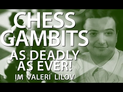 Chess Gambits as deadly as ever with IM Valeri Lilov (Webinar Replay)