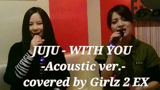 JUJU - WITH YOU -Acoustic ver.- / covered by Girlz 2 EX