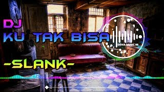 Download DJ KU TAK BISA JAUH DARIMU - SLANK REMIX SLOW FULL BASS TERBARU 2020
