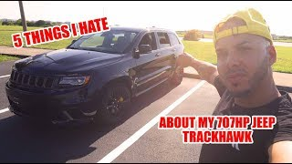 5 Things I HATE About My 707HP JEEP TRACKHAWK