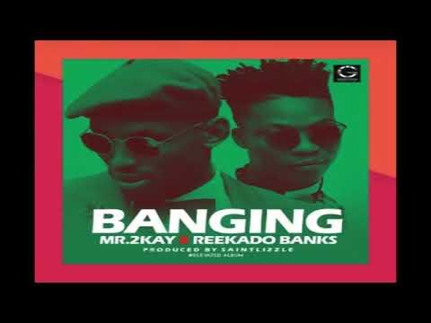 Mr.2kay Ft Reekado Banks - Banging