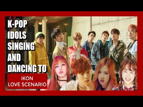 K-POP IDOLS SINGING & DANCING TO iKON LOVE SCENARIO