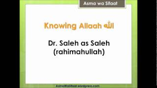 Knowing Allaah - Dr Saleh as Saleh (rahimahullaah)