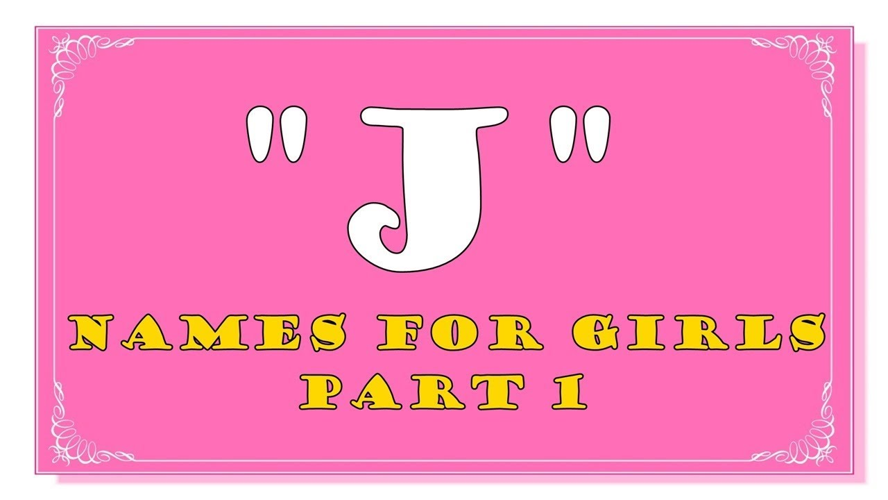 J LETTER NAMES FOR BABY GIRLS   PART 1  TOP NAMES 1000 OF USA