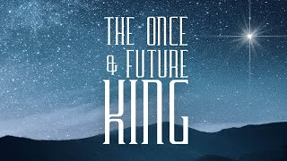 December 20, 2020 - The Once & Future King: God With Us