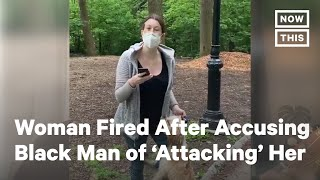 NYC Woman Fired After Falsely Accusing Black Man of 'Attacking' Her | NowThis