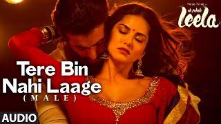 'Tere Bin Nahi Laage (Male)' Full AUDIO Song | Sunny Leone | Ek Paheli Leela