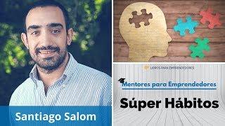 Súper Hábitos, con Santiago Salom - Mentores para Emprendedores