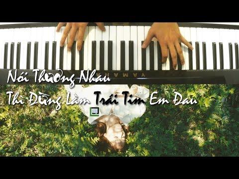Nói Thương Nhau Thì Đừng Làm Trái Tim Em Đau || Piano