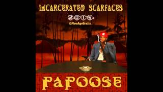 "Papoose ""Incarcerated Scarfaces 2015"" (Clean)"
