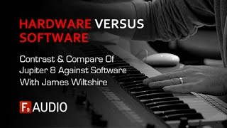 Jupiter 8 Hardware Versus Software Comparison - With James Wiltshire