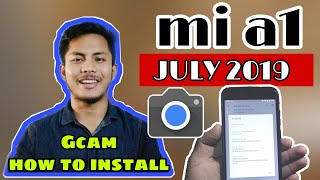 How to install gcam In Mi A1 July Security Patch Without destroying| mia1 tech dibakar