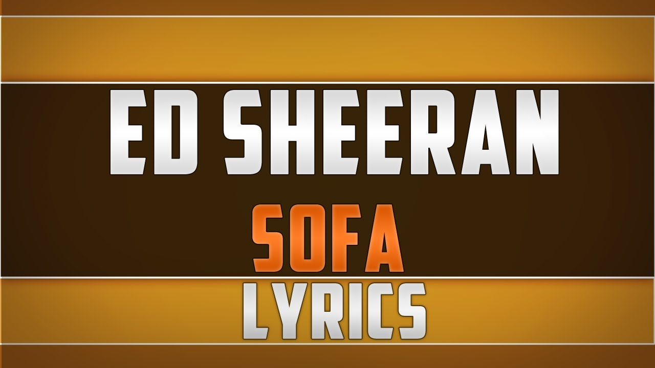 Sofa Lyrics By Ed Sheeran Ed Sheeran Sofa Lyrics