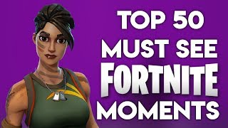 TOP 50 MUST SEE FORTNITE MOMENTS